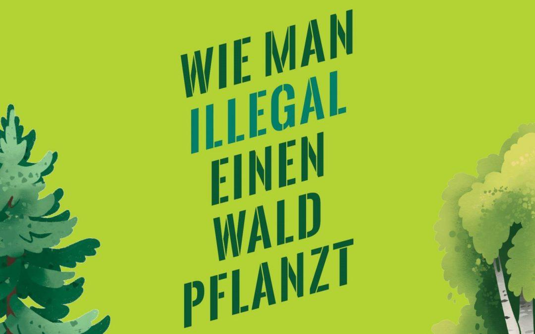 """Buchbesprechung """"Wie man illegal einen Wald pflanzt"""""""